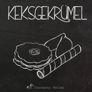 Keksgekrümel Anthologie Chaospony Verlag